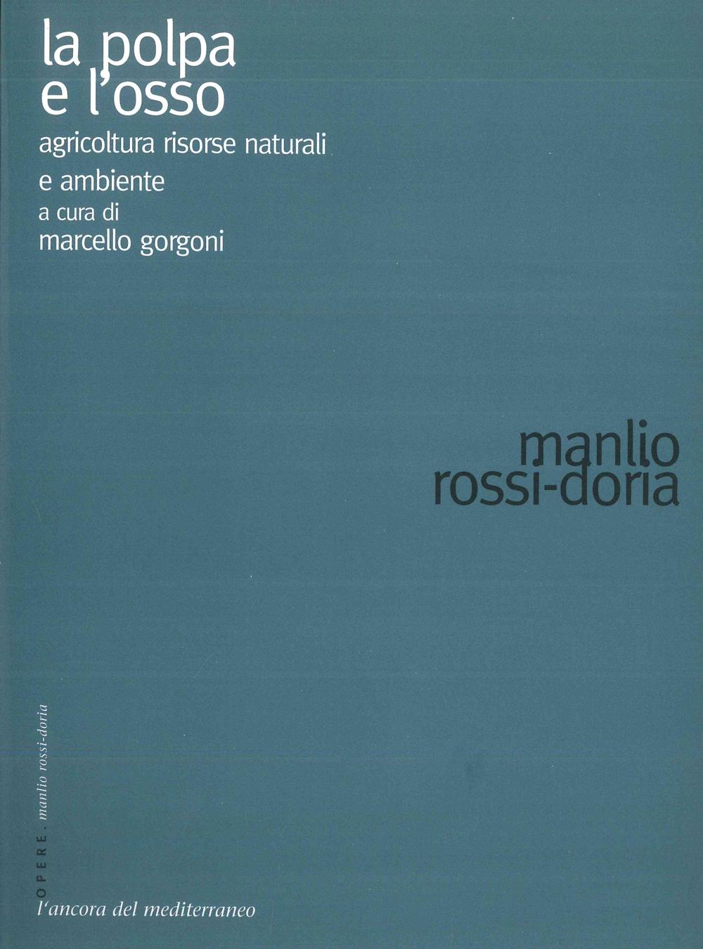La polpa e l'osso. Scritti su agricoltura, risorse naturali e ambiente - Scritti Manlio Rossi-Doria