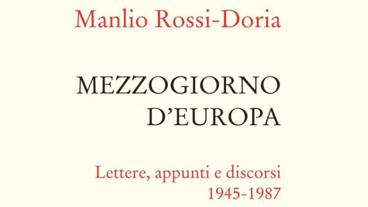 Copertina Mezzogiorno d'Europa. Lettere, Appunti e Discorsi 1945-1987, di Manlio Rossi-Doria.