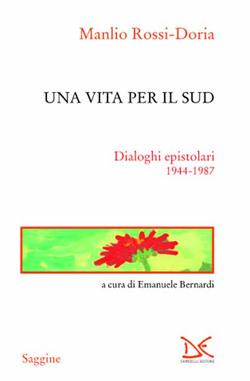 Una vita per il Sud. Dialoghi epistolari 1944-1987 - Inediti di Manlio Rossi-Doria